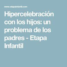 Hipercelebración con los hijos: un problema de los padres - Etapa Infantil