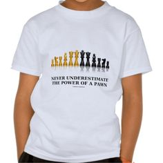 Never Underestimate The Power Of A Pawn (Chess) T Shirts #chess #underestimate #powerofapawn #wordsandunwords #geek #humor Chess players know that one should never underestimate the power of a pawn.