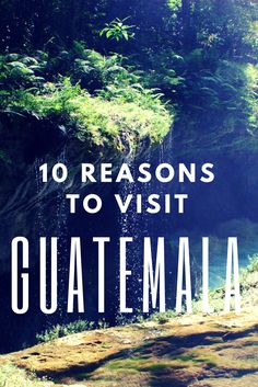 10 Reasons to visit Guatemala - Central America - Only Once Today