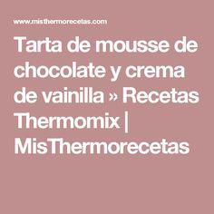 Tarta de mousse de chocolate y crema de vainilla » Recetas Thermomix | MisThermorecetas