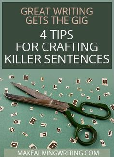 Great Writing Gets the Gig -- 4 Tips for Crafting Killer Sentences Blog Writing Tips, Writing Quotes, Writing Advice, Start Writing, Writing Help, Writing Skills, Writing A Book, Writing Prompts, Sentence Writing
