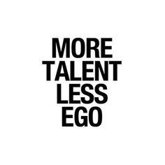 #Talent > #Ego | #Inspiration #Motivation #Wisdom