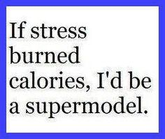 If stress burned calories