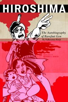 Hiroshima: The Autobiography of Barefoot Gen by Nakazawa Keiji http://libcat.bentley.edu/record=b1331967~S0