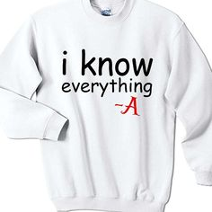 Pretty Little Liars I Know Everything Sweatshirt White * Fabric : 100% preshrunk cotton * Available Color : Black and White * Size : Small, Medium, Large, X-Large, XX-Large * Professionally designed & printed #clothing #apparel #sweatshirt #prettyLitleLiars #PrettyLitleLiarsApparel