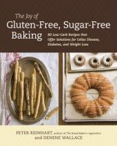 The Joy of Gluten-Free, Sugar-Free Baking by Peter Reinhart and Denene Wallace