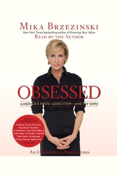 """Mika Brzezinski is at war against obesity. She believes the fearsome subjects of food, diet and body image are """"radioactive"""" in America, and getting worse. On Morning Joe, she is often so adamant about improving America's eating habits that some people have dubbed her """"the food Nazi.""""What they don't know is that Mika wages a personal fight against food every day, and in Obsessed, she describes her history of food obsession, distorted body image and her struggle to be thin.She believes it…"""