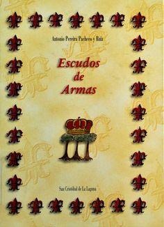 Escudos de Armas / Antonio Pereira Pacheco y Ruiz. San Cristóbal de La Laguna : Ayuntamiento, D.L 1998. #RSEAPT