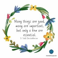 Many things are good, many are important, but only a few are essential. D Todd Christofferson Lds Quotes, Quotable Quotes, Great Quotes, Inspirational Quotes, Qoutes, Mormon Quotes, Uplifting Quotes, Spiritual Thoughts, Spiritual Quotes