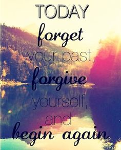 Today, Forget Your Past. Forgive Yourself and Begin Again. http://www.mindmovies.com/pin