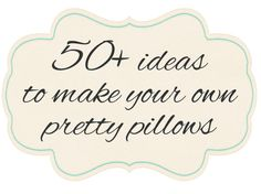 The Shabby Creek Cottage | Decorating | Craft Ideas | DIY: 50+ ideas to make your own pillows