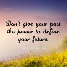 Inspirational Quote: Don't give your past the power to define your future. Love & light, Deborah #EnergyHealing #Qotd #Wisdom