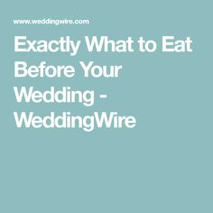 Exactly What to Eat Before Your Wedding - WeddingWire