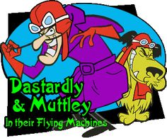 Dastardly and Muttley in thier Flying Machines!