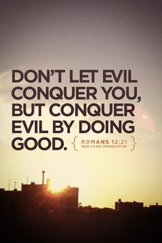 """""""Don't let evil conquer you, but conquer evil by doing good."""" —Romans 12:21 (New Living Translation)... designed by Dean Renninger..."""