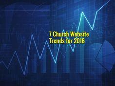 7 Church Website Trends for 2016 - https://www.churchdev.com/7-church-website-trends-2016/