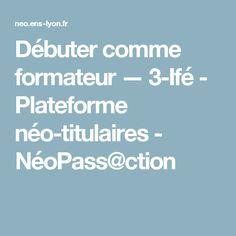 Débuter comme formateur — 3-Ifé - Plateforme néo-titulaires - NéoPass@ction