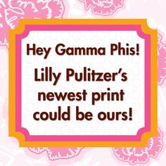 Hey Gamma Phis! Lilly Pulitzer's newest print could be ours! Open this pin, click the image and it will re-direct you to the voting application!