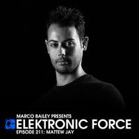 Elektronic Force Podcast 211 with Mattew Jay by Marco Bailey on SoundCloud