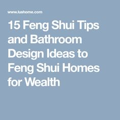 15 Feng Shui Tips and Bathroom Design Ideas to Feng Shui Homes for Wealth