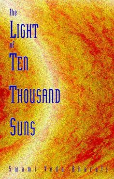The Light of Ten Thousand Suns by Swami Veda Bharati. $15.00. Publisher: Yes International Publishers (November 1, 1998). Publication: November 1, 1998. Author: Swami Veda Bharati
