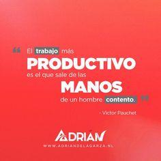 El trabajo más productivo es el que sale de las manos de un hombre contento. Victor Pauchet