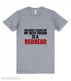 YOU DON'T SCARE ME MY BEST FRIEND IS A REDHEAD #Skreened