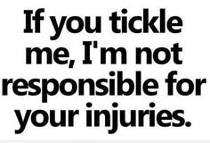 its true, eveerytime someone tickles me either blood is drawn on brouses appear....and its not on me lol