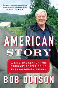 "AMERICAN STORY by Bob Dotson -- ""These are remarkable and poignant stories that need to be told."" —Ken Burns"