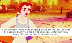 """""""I wish people would stop judging young adults/adults just for liking Disney. I can be 20 and still appreciate how beautiful and artistic the movies are!"""" Or 30, 60 whatever!"""