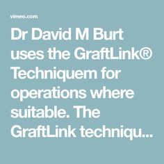Dr David M Burt uses the GraftLink® Techniquem for operations where suitable. The GraftLink technique provides the ultimate in anatomic, minimally invasive,… Plainfield Illinois, David