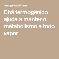 Chá termogênico ajuda a manter o metabolismo a todo vapor
