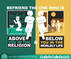 Befriend the one who is above you in the religion and below you in the worldly life.