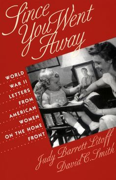 Since You Went Away: World War II Letters from American Women on the Home Front  -- Paperback (310 pages) -- A fascinating collection among the six billion letters that were sent overseas during WWII that will transport the reader back in time to an unforgettable era.