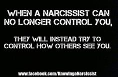 When a narcissist can no longer control you, they will instead try to control how others see you.