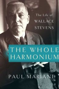 The Whole Harmonium: The Life of Wallace Stevens by Paul Mariani, Hardcover | Barnes & Noble