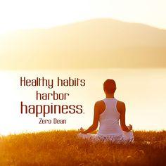 """Healthy habits harbor happiness."" — Zero Dean"