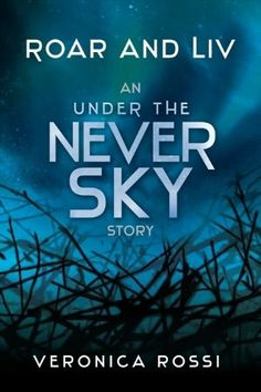 Roar and Liv (Under the Never Sky, #0.5) by Veronica Rossi. Rating <3 <3 <3 <3