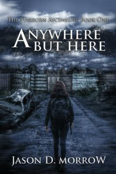 Anywhere But Here (The Starborn Ascension Book 1) by Jason D. Morrow http://www.amazon.com/dp/B00IVPOBT2/ref=cm_sw_r_pi_dp_Jr3swb1QQD418