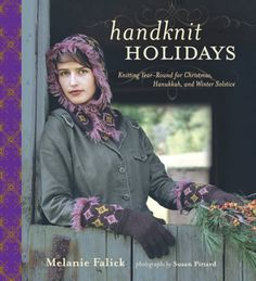 Handknit Holidays: Knitting Year-Round for Christmas, Hanukkah, and Winter Solstice by Melanie Falick | STC Craft/ Melanie Falick Books