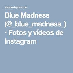 Blue Madness (@_blue_madness_) • Fotos y vídeos de Instagram