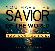 """""""You have the Savior of the world on your side. How can you fail?"""" Bishop Gary E. The Church of Jesus Christ of Latter-Day Saints. Mormon Quotes, Lds Quotes, Uplifting Quotes, Great Quotes, Quotes To Live By, Inspirational Quotes, Lds Memes, Gospel Quotes, Mormon Messages"""