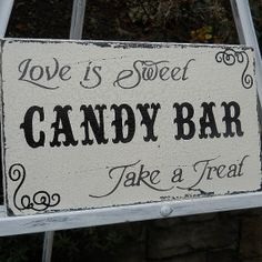 CANDY BAR Victorian Wedding Sign... Love this saying