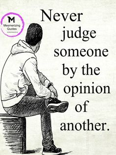 Never judge someone by the opinion of another Life Lesson Quotes, Faith Quotes, Life Lessons, Me Quotes, Leader Quotes, People Quotes, Hindi Quotes, Quotations, Inspirational Quotes Background