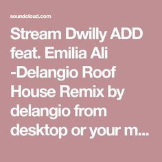 Stream Dwilly  ADD feat. Emilia Ali -Delangio Roof House Remix by delangio from desktop or your mobile device