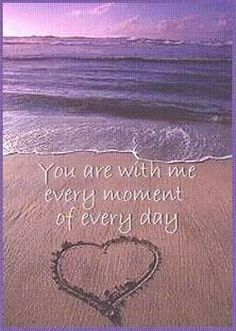 You are with me every moment of every day.