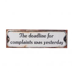 The deadline for complaints was yesterday Iron Plaque --- Quick Info: Price £10.50 Our The Deadline for Complaints Was Yesterday Iron Wall Plaque, is sure to make people smile, with it�s amusing phrase.  --- Available from Roman at Home. Images Copyright www.romanathome.com