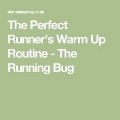 The Perfect Runner's Warm Up Routine - The Running Bug