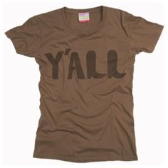 """Y'all"" shirt ~ perfect for a Southern gal like me as I say y'all a lot!"