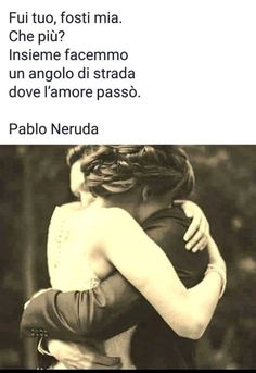 This Is Love, I Love You, Picture Quotes, Love Quotes, Andrea Camilleri, Choices Quotes, My Person, Pablo Neruda, Lost Love